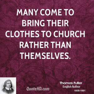 Many come to bring their clothes to church rather than themselves.