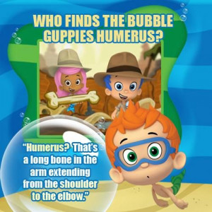 The Bubble Guppies are funny and smart!
