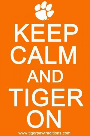 for Tiger football!!!Keep Calm Quotes, Clemson Football Quotes, Tigers ...