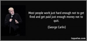 Most people work just hard enough not to get fired and get paid just ...