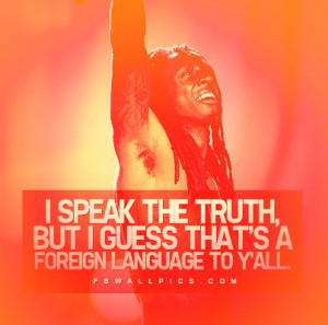 Lil Wayne Speak The Truth Quote Picture