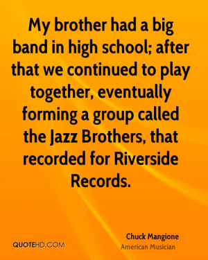 My brother had a big band in high school; after that we continued to ...