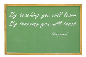 by teaching you will learn by learning you will teach
