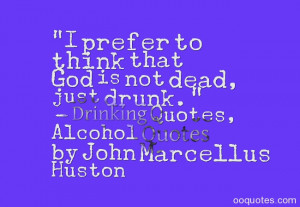 """... not dead, just drunk."""" – Drinking Quotes, Alcohol Quotes by John"""
