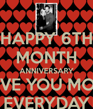 Happy 6th Month Anniversary