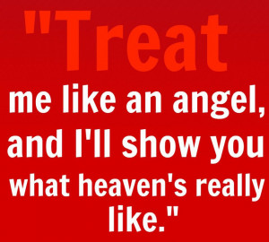 Quotes About Love And Family: Treat Me Like An Angel And I Will Show ...
