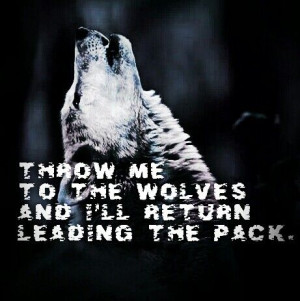 ... WOLVES and I'll return leading the PACK. Wolf/wolves quote