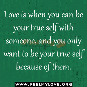 Love-is-when-you-can-be-your-true-self-with-someone-and-you-only-want ...