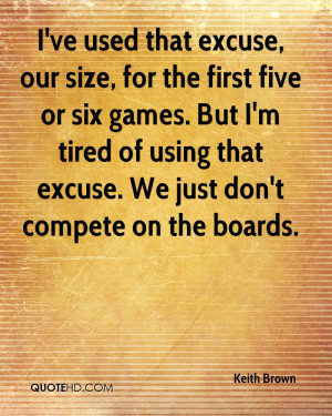 Excuse, Our Size, For The First Five Or Six Games. But I'm Tired ...