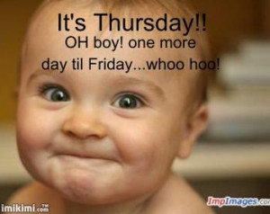 It's Thursday. One more work day and the the weekend! So, are you ...