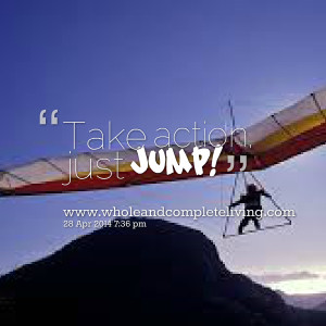 Quotes Picture: take action, just jump!