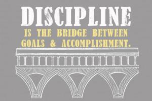 Poster>> Discipline is the bridge between goals and accomplishment. # ...