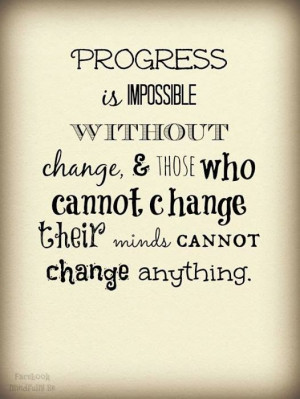 Progress is impossible without change..