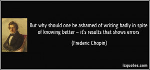 ... of knowing better – it's results that shows errors - Frederic Chopin