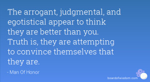 The arrogant, judgmental, and egotistical appear to think they are ...