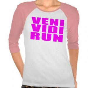 Funny Girl Running Quotes : Veni Vidi Run T Shirts