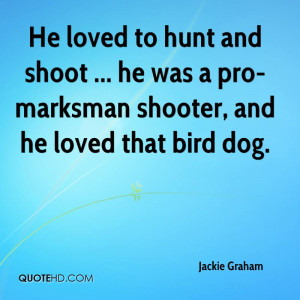 ... Shoot… He Was A Pro-Marksman Shooter, And He Loved That Bird Dog