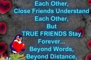 Good friends care for each other,Close friends understand each other ...