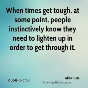 When times get tough, at some point, people instinctively know they ...