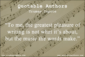 """... what it's about, but the music the words make."""" — Truman Capote"""