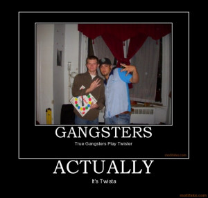 actually gangster twister twista funny loser haha lulz demotivational ...