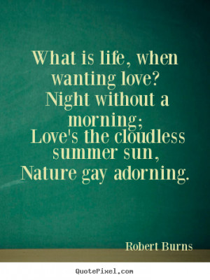 Robert Burns poster sayings - What is life, when wanting love? night ...