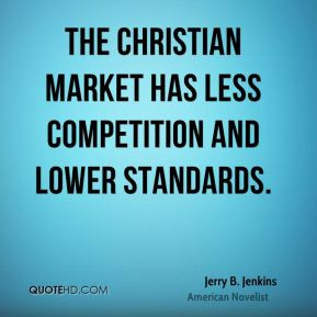 Jerry B. Jenkins - The Christian market has less competition and lower ...