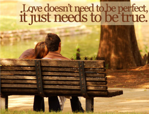 ... Need to be Perfect,It Just Needs to be true ~ Being In Love Quote