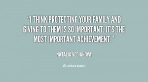 think protecting your family and giving to them is so important. It ...