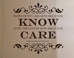 know until theodore roosevelt quote people don t care how much you ...