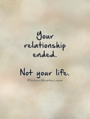 Your relationship ended. Not your life Picture Quote #1