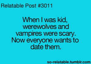 LOL funny quote quotes humor vampires werewolves when i was a kid when ...