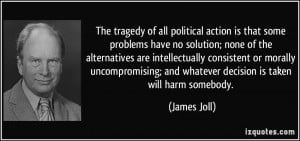 The tragedy of all political action is that some problems have no ...