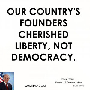 Our country's founders cherished liberty, not democracy.