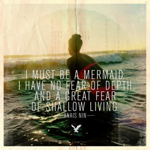 must be a mermaid. I have no fear of depth and a great fear of ...