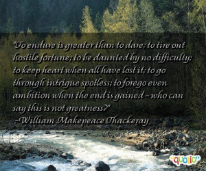 To endure is greater than to dare; to tire out hostile fortune; to be ...