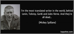 ... , Gorki and Jules Verne. And they're all dead... - Mickey Spillane