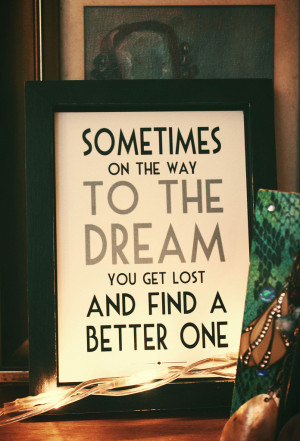 ... way to the dream you get lost and find a better one. #quote #taolife