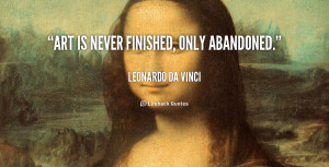 quote-Leonardo-da-Vinci-art-is-never-finished-only-abandoned-89610.png