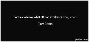 quote-if-not-excellence-what-if-not-excellence-now-when-tom-peters ...