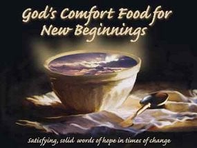 About God's Comfort Food for New Beginnings