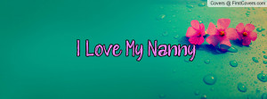 Love My Nanny Profile Facebook Covers
