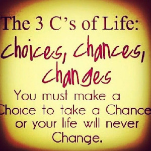 Choices, chances, changes! Don't look back and wish...look back and ...