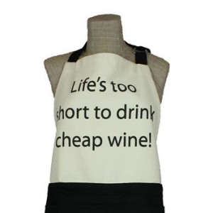 Quips & Quotes Apron - Life's Too Short To Drink Cheap Wine | About ...