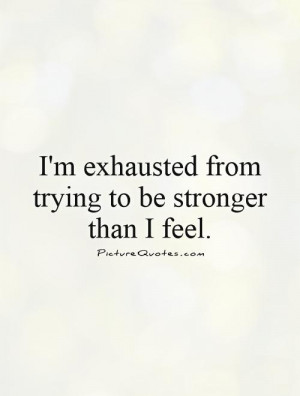 Exhausted Quotes Trying Quotes Tired Of Trying Quotes