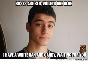 frabz-Roses-are-Red-Violets-are-Blue-I-have-a-White-Van-and-cANDY-wAIT ...