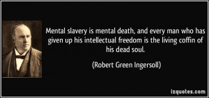 Mental slavery is mental death, and every man who has given up his ...