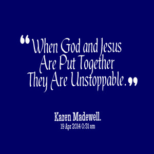 When God and Jesus Are Put Together They Are Unstoppable. Karen L ...