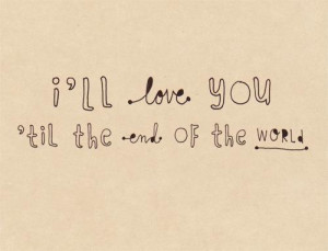 Love Quotes love you 'til the end of the world