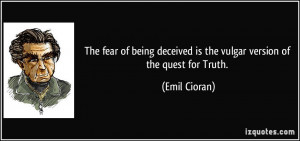 The fear of being deceived is the vulgar version of the quest for ...